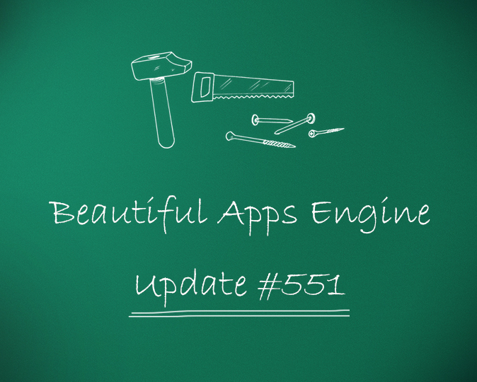 Beautiful Apps Engine: Update #551