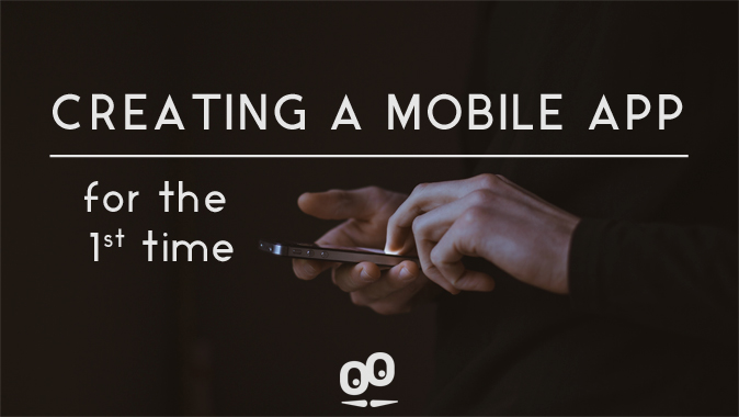Creating a mobile App for the first time? Our advice