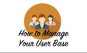 3 Tools to Better Manage your User Base